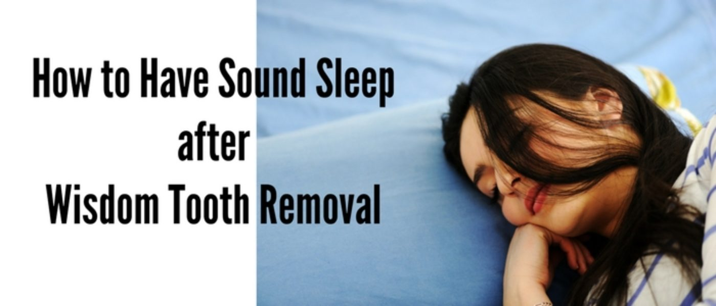 How to Have Sound Sleep After Wisdom Tooth Removal