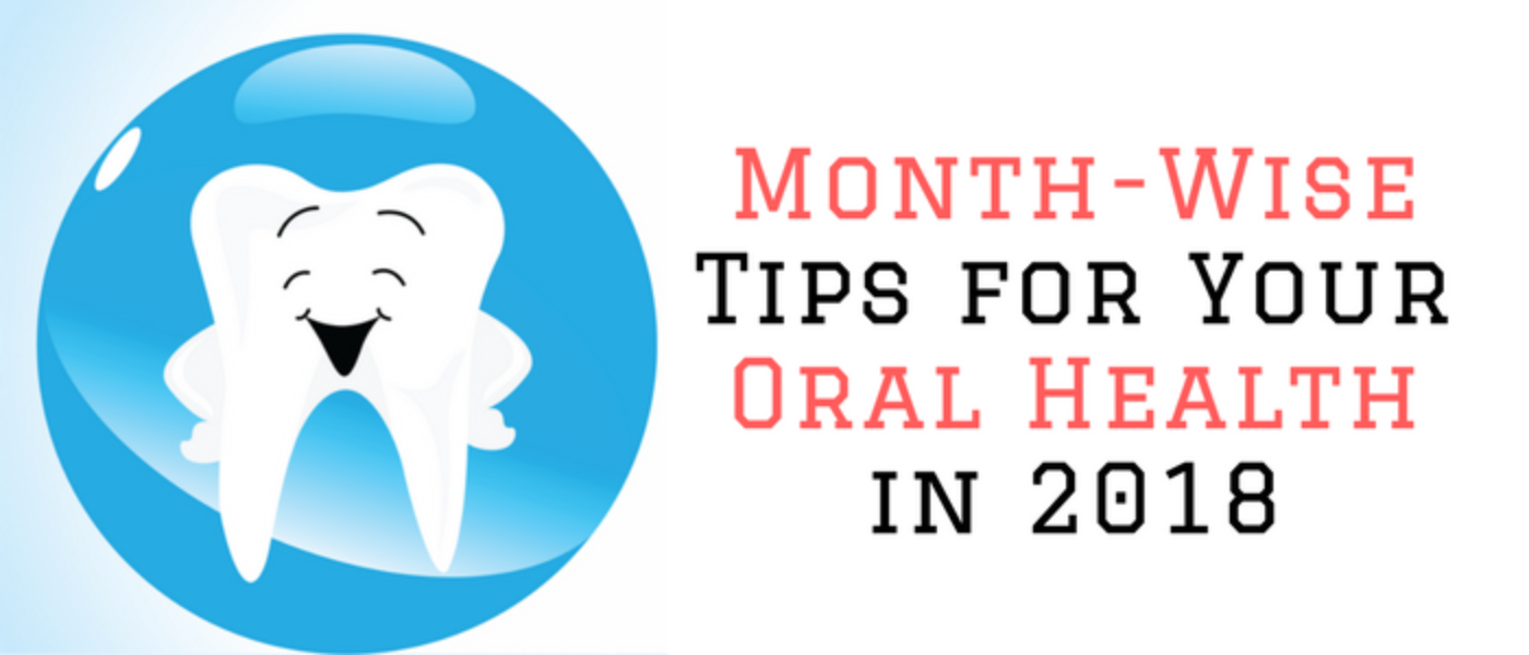 Month-Wise Tips for Your Oral Health in 2018